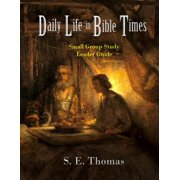 Daily Life in Bible Times : Small Group Study: Leader Guide