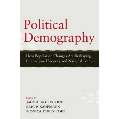 Political Demography  How Population Changes Are Reshaping International Security And National Politics
