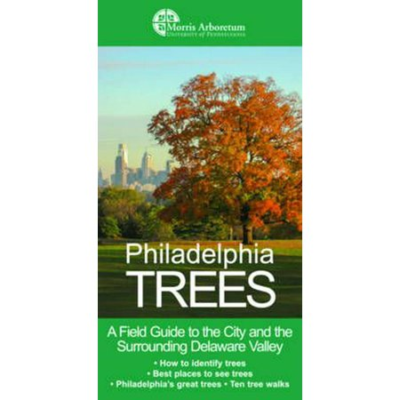 Philadelphia Trees : A Field Guide to the City and the Surrounding Delaware Valley - Party City Delaware