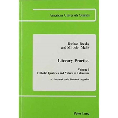 Literary Practice I  Esthetic Qualities And Values In Literature  A Humanistic And A Biometric Appraisal  001  Hardcover