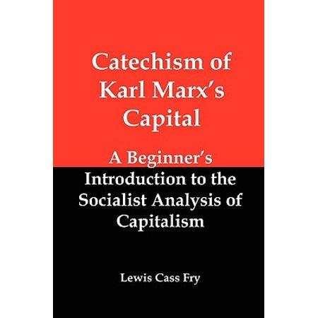 Catechism of Karl Marx's Capital : A Beginner's Introduction to the Socialist Analysis of (Karl Marx And The Contradictions Of Capitalism Summary)