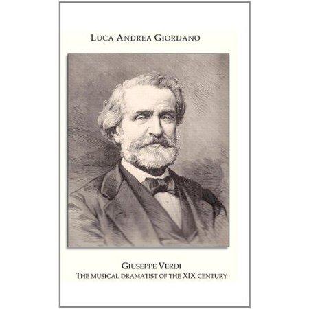 Giuseppe Verdi : The Musical Dramatist of the XIX Century