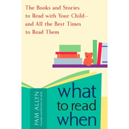What to Read When : The Books and Stories to Read with Your Child--and All the Best Times to Read