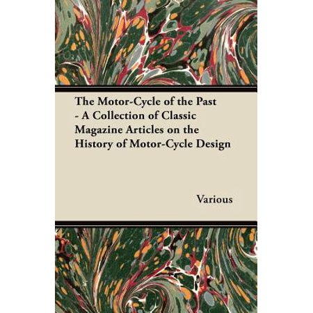 The Motor-Cycle of the Past - A Collection of Classic Magazine Articles on the History of Motor-Cycle Design - - Classic Mustang Magazine