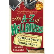 An A–Z of Hellraisers : A Comprehensive Compendium of Outrageous Insobriety