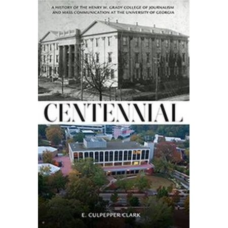 Centennial  A History Of The Henry W  Grady College Of Journalism And Mass Communication At The University Of Georgia