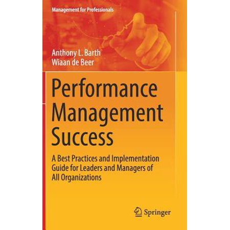Performance Management Success : A Best Practices and Implementation Guide for Leaders and Managers of All (Lms Implementation Best Practices)