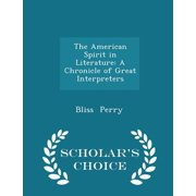 The American Spirit in Literature: A Chronicle of Great Interpreters - Scholar's Choice Edition
