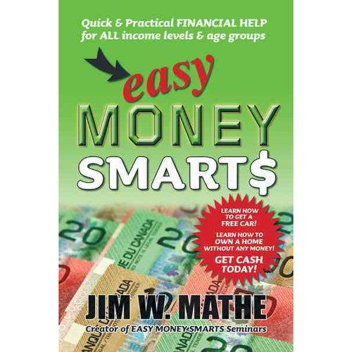 Easy Money Smarts: Quick and Practical Financial Help for All Income Levels and Age Groups