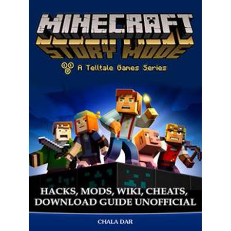 Minecraft Story Mode Hacks, Mods, Wiki, Cheats, Download Guide Unofficial -  eBook