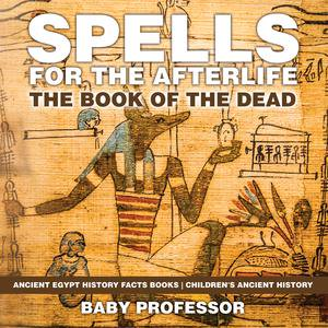 Spells for the Afterlife : The Book of the Dead - Ancient Egypt History Facts Books | Children's Ancient History - - Spell Books For Halloween