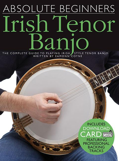 Absolute Beginners Irish Tenor Banjo : The Complete Guide to Playing Irish Style Tenor... by