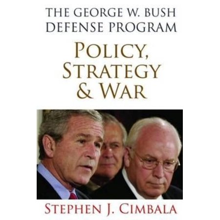 The George W  Bush Defense Program  Policy  Strategy   War