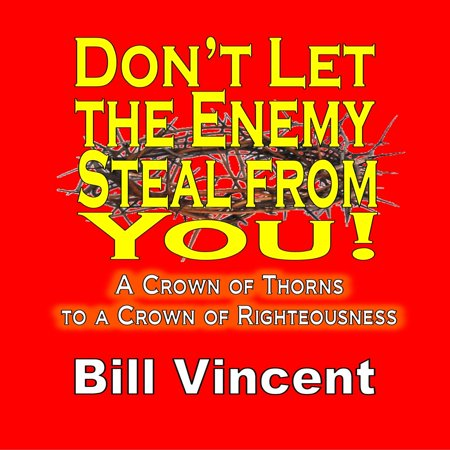 Don't Let the Enemy Steal from You!: A Crown of Thorns to a Crown of Righteousness - Audiobook - Crown Of Throns