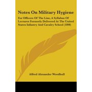 Notes on Military Hygiene : For Officers of the Line, a Syllabus of Lectures Formerly Delivered at the United States Infantry and Cavalry School (1898)