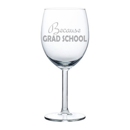 Wine Glass Goblet Funny Because Grad School Student (10 oz) - Graduation Wine Glass