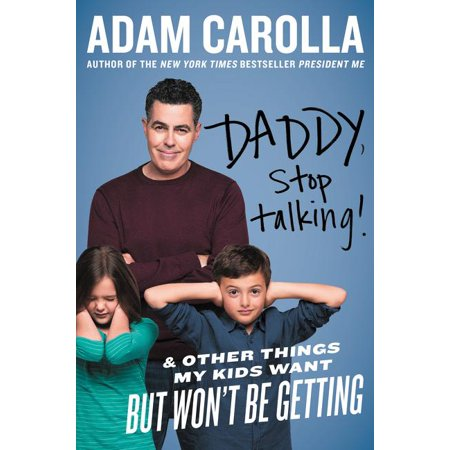 Daddy, Stop Talking!: And Other Things My Kids Want But Won't Be Getting (Paperback) ()