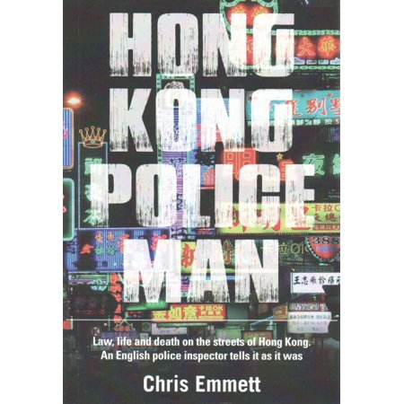 Hong Kong Policeman : Law, Life and Death on the Streets of Hong Kong: An English Police Inspector Tells It as It Was