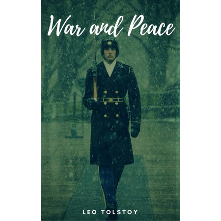 War and Peace (Complete Version, Best Navigation, Active TOC) - (Best Version Of The Art Of War)
