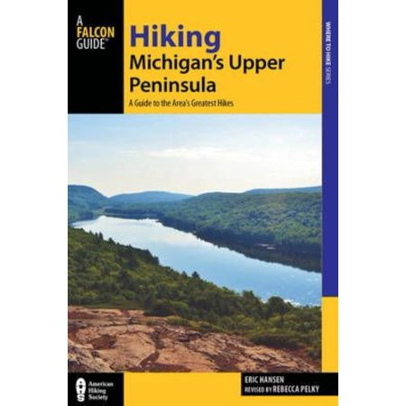 Hiking Michigans Upper Peninsula  A Guide To The Areas Greatest Hikes