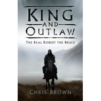 King and Outlaw : The Real Robert the Bruce