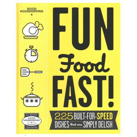 Good Housekeeping Fun Food Fast   225 Built For Speed Dishes That Are Simply Delish