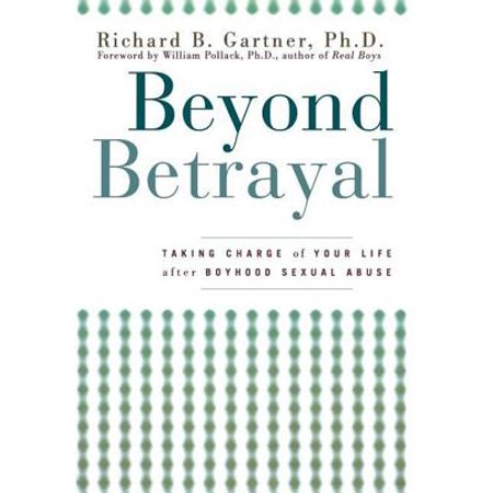 Beyond Betrayal : Taking Charge of Your Life After Boyhood Sexual