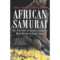 African Samurai: The True Story of Yasuke, a Legendary Black Warrior in Feudal Japan (Hardcover)