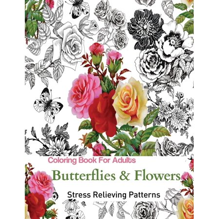Butterflies and Flowers: Coloring Books for Grownups Featuring Stress Relieving Patterns (Paperback) - Coloring Book Flowers