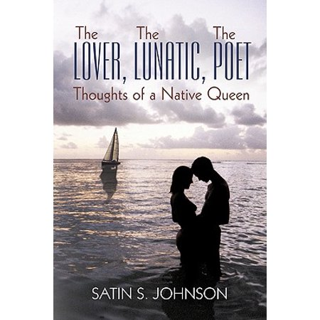 The Lover, the Lunatic, the Poet- Thoughts of a Native