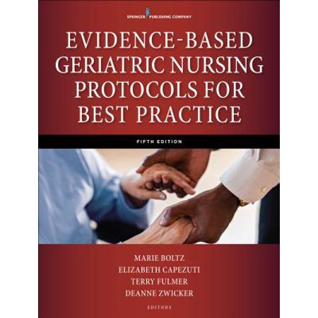 Evidence-Based Geriatric Nursing Protocols for Best (Evidence Based Geriatric Nursing Protocols For Best Practice Fifth Edition)