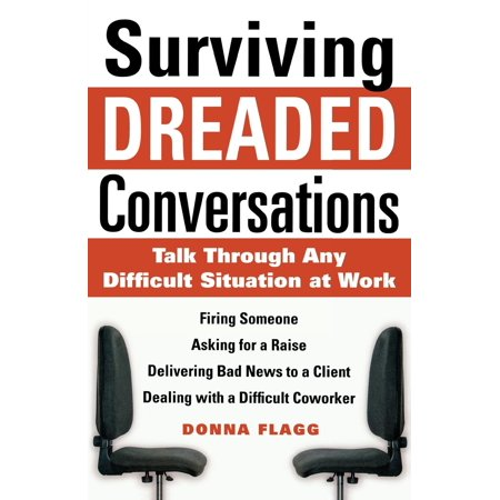 surviving dreaded conversations how to talk through any difficult situation at work