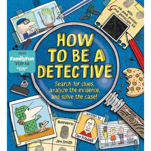 How to Be a Detective: Search for Clues, Analyze the Evidence, and Solve the Case!