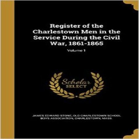Register of the Charlestown Men in the Service During the Civil War, 1861-1865; Volume 1 - image 1 of 1