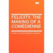 Felicity, the Making of a Comédienne