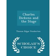 Charles Dickens and the Stage - Scholar's Choice Edition
