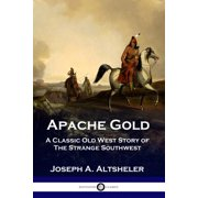 Apache Gold: A Classic Old West Story of The Strange Southwest (Paperback)