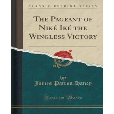 The Pageant Of Nike Ike The Wingless Victory  Classic Reprint
