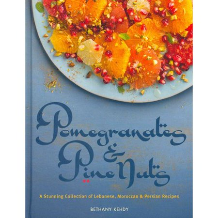 Pomegranates   Pine Nuts  A Stunning Collection Of Lebanese  Moroccan   Persian Recipes
