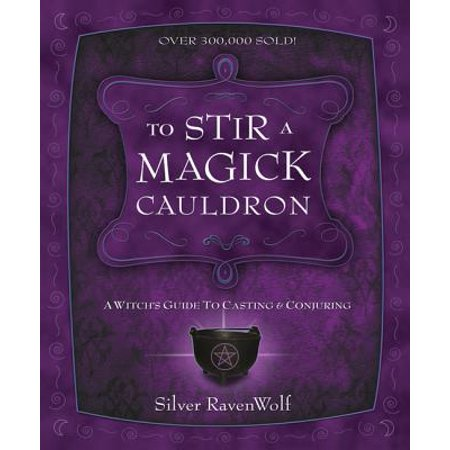 - To Stir a Magick Cauldron to Stir a Magick Cauldron : A Witch's Guide to Casting and Conjuring a Witch's Guide to Casting and Conjuring