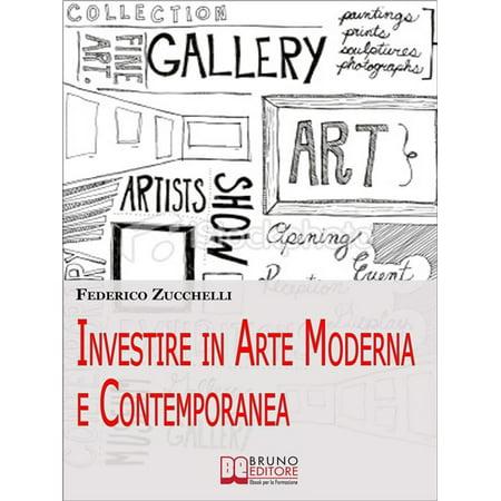 Investire in Arte Moderna e Contemporanea. Dalle Aste alle Gallerie, i Segreti per Valutare le Opere ed Effettuare Investimenti di Lusso. (Ebook Italiano - Anteprima Gratis) -