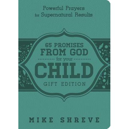 65 Promises From God for Your Child (Gift Edition) : Powerful Prayers for Supenatural Results](Childrens Prayer)