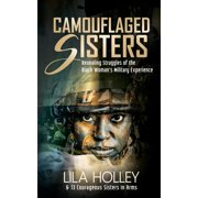 Camouflaged Sisters: Camouflaged Sisters: Revealing Struggles of the Black Woman's Military Experience (Paperback)