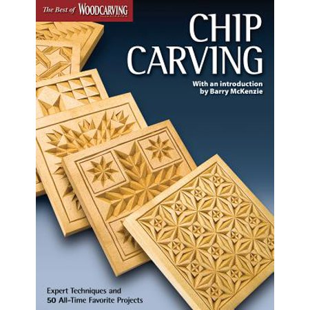 Chip Carving : Expert Techniques and 50 All-Time Favorite