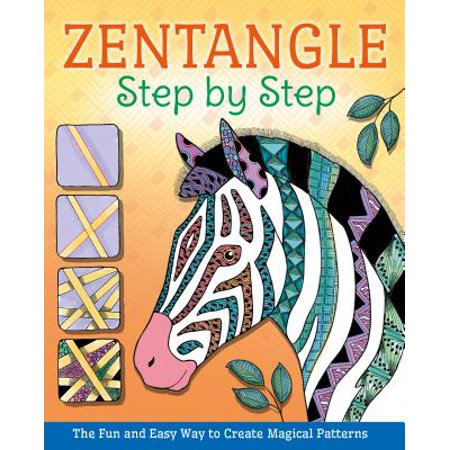 Zentangle Step by Step : The Fun and Easy Way to Create Magical Patterns