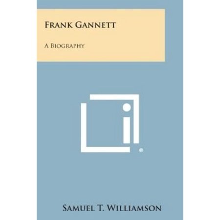 Frank Gannett  A Biography By Samuel T  Williamson Paperback Book