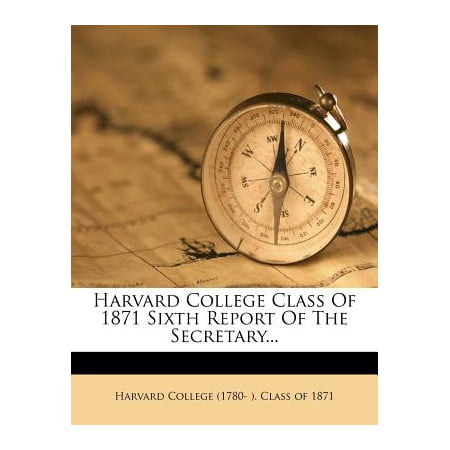 Harvard College Class of 1871 Sixth Report of the Secretary...