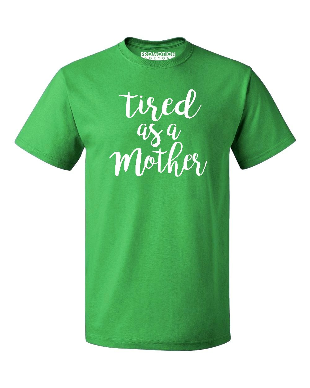 f40a712fa Promotion & Beyond - P&B Tired as a Mother Funny Men's T-shirt, Green, XL -  Walmart.com