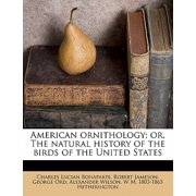 American Ornithology; Or, the Natural History of the Birds of the United States Volume 3