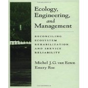 Ecology, Engineering, and Management: Reconciling Ecosystem Rehabilitation and Service Reliability Hardcover
